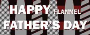 Happy Flannel Father's Day